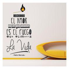 """""""Conocer el amor de los que amamos es el fuego que alimenta la vida""""., con esta bonita frase de Pablo Neruda, en Vinilos Casa ® te proponemos este exclusivo vinilo decorativo de autor, con el que podrás decorar paredes, decorar cristales."""