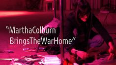 """Martha Colburn Brings the War Home 