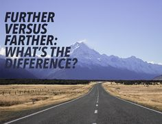 It's easy to forget the difference between further vs farther. Remember: the distance between two places can be far, so use farther for physical distance.