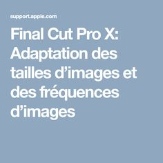 Final Cut Pro X: Adaptation des tailles d'images et des fréquences d'images