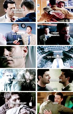 I don't want normal and easy and simple. I want painful, difficult, life-changing, devastating, passionate, extraordinary love. #spn #destiel