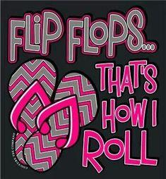 Flip flop quotes - Flip Flops, that's how I roll!