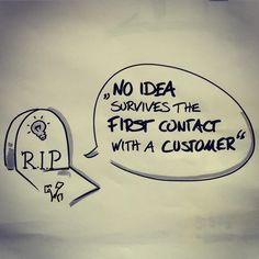 """""""No idea survives first contact with customers"""" @sgblank #leanstartup #VPDesign #bmgen"""