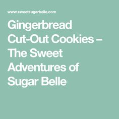 Gingerbread Cut-Out Cookies – The Sweet Adventures of Sugar Belle