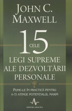 John C. Maxwell - Cele 15 legi supreme ale dezvoltarii personale. Pune-le in practica pentru a-ti atinge potentialul maxim  - Good Books, My Books, Amazing Books, Carti Online, Motivational Books, John Maxwell, 30 Day Challenge, Herbalife, Bibliophile