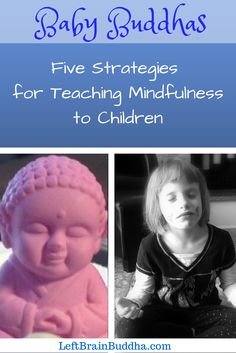 BabyBuddhas - 5 Strategies for Teaching Mindfulness to Children - great list!  All of these can be used for toddlers as well as children.
