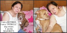 Gramma, Bibi, and Cobe, New Jersey I am a retiree I am a pit bull dog owner  I am the majority