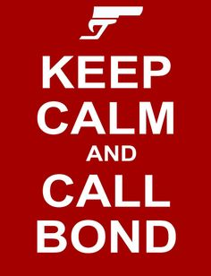 Keep Calm And Call Bond by Marcos Kontze, via Flickr