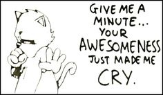 Awesome Cats! Printable version! Tumblr Love, Crying, Give It To Me, Printables, Cats, Awesome, Gatos, Print Templates, Cat