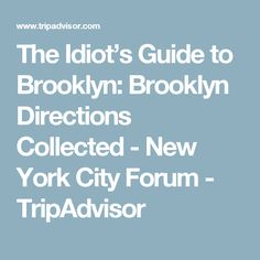 The Idiot's Guide to Brooklyn: Brooklyn Directions Collected - New York City Forum - TripAdvisor