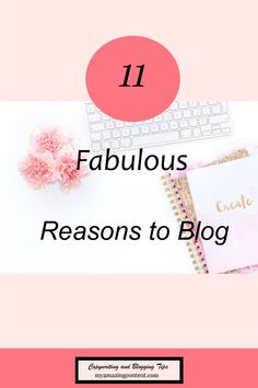 11 Fabulous Reasons to Blog - Start Your Blog Today, Make Money Working From Home, Start Your Side Hustle