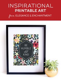 """Your weekly free printable inspirational quote from Elegance and Enchantment! // """"Be Humble and Kind."""" // Simply print, trim and frame this quote for an easy, last minute gift or use it to update the artwork in your home, church, classroom or office. #enc"""
