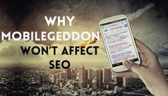Why Mobilegeddon Won't Affect SEO