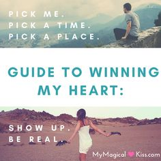 Guide to Winning My Heart: Pick Me. Pick a Time. Pick a Place. Show Up. Be Real.  #love#lovequotes#love him#loveher#lovers#dating#couple#datingquotes#couplequotes#together#kiss#kissing#us#iloveyou#boyfriendquotes#girlfriendquotes#imyours#holdinghands#crush #iloveyou #iloveyousomuch#iloveyouquotes #boyfriend #girlfriend#crushquotes #follow #shoutout #like#comment