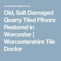 Old, Salt Damaged Quarry Tiled Ffloors Restored in Worcester | Worcestershire Tile Doctor