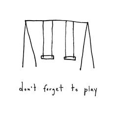 """Don't forget to play"" Wise words in this cute illustration by Marc Johns! Marc Johns, Cool Words, Wise Words, Quotes To Live By, Me Quotes, Play Quotes, Quotes Kids, Happy Week End, Happy Friday"