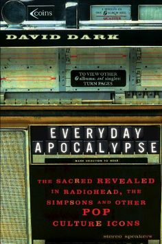 Everyday Apocalypse: The Sacred Revealed in Radiohead, The Simpsons, and Other Pop Culture Icons by David Dark. $13.35. Author: David Dark. Publisher: Brazos Press (December 1, 2002). 160 pages