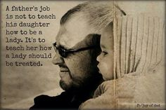 Parenting A father's job is not to teach his daughter how to be a lady. It's to teach her how a lady should be treated. Daddy Daughter, Daughter Quotes, My Daddy, Daughters, Husband, Daddys Little Girls, Daddys Girl, Sweet Girls, Great Quotes