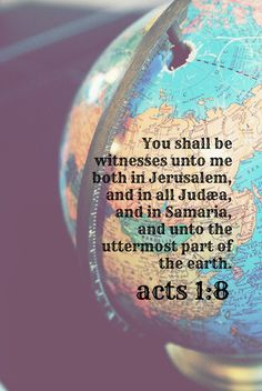 Items similar to Acts Print Missions Scripture Art Missionary Bible Verse Globe Christian quote Photography Witnesses Jerusalem Judaea Samaria Earth on Etsy Bible Verses Quotes, Bible Scriptures, Scripture Art, Acts 1 8, Jesus Christus, Jehovah's Witnesses, Lord And Savior, We Are The World, Word Of God