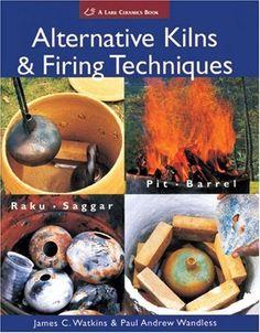 Prof. Watkins methods. Alternative Kilns & Firing Techniques: Raku * Saggar * Pit * Barrel (A Lark Ceramics Book) by James C. Watkins