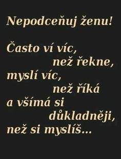 Nepodceňuj ženu! Story Quotes, True Quotes, Motivational Quotes, Inspirational Quotes, True Sayings, Sad Love, Motto, True Words, Quotations