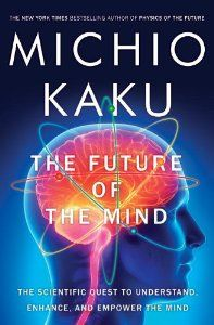 The Future of the Mind: The Scientific Quest to Understand, Enhance, and Empower the Mind: Michio Kaku: 9780385530828: Amazon.com: Books
