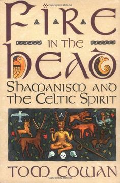 Fire in the Head: Shamanism and the Celtic Spirit by Tom Cowan, http://www.amazon.com/dp/0062501747/ref=cm_sw_r_pi_dp_bCIzrb0W2M2XC