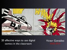 20 effective ways to use digital comics in the classroom by Víctor González, via Slideshare  http://www.slideshare.net/vikgo/20-effective-ways-to-use-digital-comics-in-the-classroom