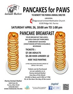 JOIN THE PARMA ANIMAL SHELTER FOR PANCAKES FOR PAWS!  On Saturday, April 26th, from 10 am to 1 pm, enjoy All-You-Can-Eat Pancakes at Ridgewood United Methodist Church, 6330 Ridge Road, Parma, Ohio 44129.  Tickets are $7 adults and $5 for kids under 12. Available at the shelter, online, or the day of the event. See the flyer for details. http://parmashelter.org/home/index.php?option=com_content&view=frontpage&Itemid=1#  FREE balloon to kids under 12 (while supplies last) and face painting!