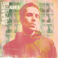 Liam Gallagher -Why me? Why not. Liam Gallagher, Blink 182, Local Music, New Music, Rockabilly, Oasis, Alright Now, Rock Y Metal, Retro Fan