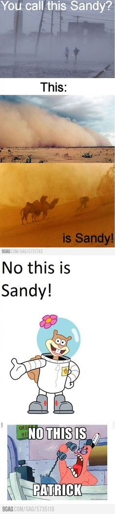 Sandy?  NOOO, this is Patrick!   Too Funny!