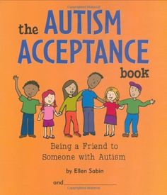 The Autism Acceptance Book: Being a Friend to Someone With Autism by Ellen Sabin.