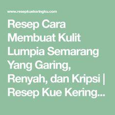 Resep Cara Membuat Kulit Lumpia Semarang Yang Garing, Renyah, dan Kripsi   Resep Kue Kering-ku :)