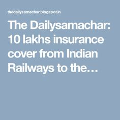 The Dailysamachar: 10 lakhs insurance cover from Indian Railways to the… Indian Government, Cover, Blanket
