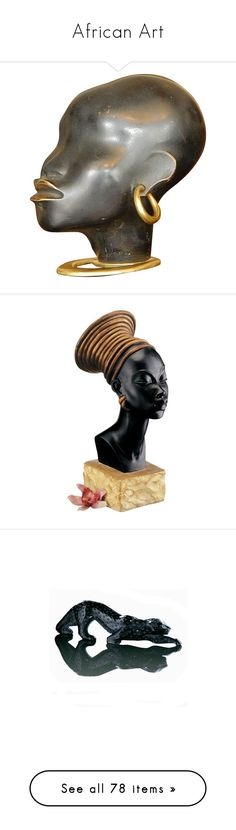 """""""African Art"""" by lonely-dove ❤ liked on Polyvore featuring home, home decor, decor, sculpture, bronze home decor, african home decor, bronze sculpture, african sculptures, head sculpture and black home decor"""