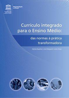 Currículo integrado para o ensino médio: das normas à prática transformadora (Somente em PDF)   United Nations Educational, Scientific and Cultural Organization
