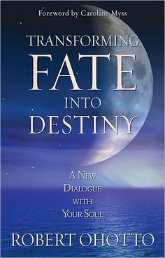 Transforming Fate into Destiny: A New Dialogue with Your Soul by Robert Ohotto