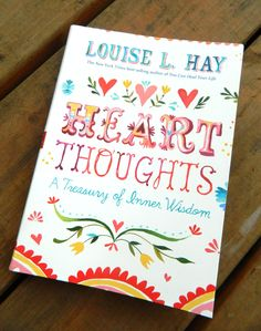 Heart Thoughts by Louise L. Hay. Illustrated by Katie Daisy