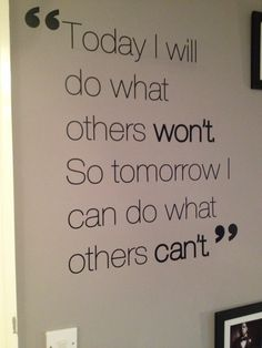 """""""Today I will do what others won't. So tomorrow I can do what others can't"""" custom quote from www.wallchimp.co.uk Canning, Motivation, Quotes, Decor, Quotations, Decoration, Decorating, Home Canning, Quote"""