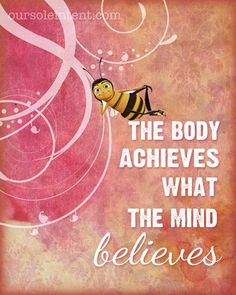 """The Body Achieves what the Mind Believes"""