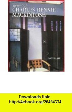 Essential Charles Rennie Mackintosh (9780752553511) Fanny Blake , ISBN-10: 0752553518  , ISBN-13: 978-0752553511 ,  , tutorials , pdf , ebook , torrent , downloads , rapidshare , filesonic , hotfile , megaupload , fileserve