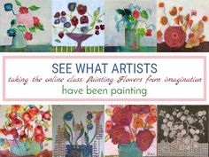 See what artists taking the onliine class painting flowers from imagination have been painting