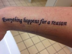 Tattoo #2 !!! I truly live by this quote #tattoo #idea #everything #happens #for #a #reason