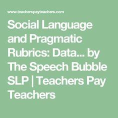 Social Language and Pragmatic Rubrics: Data... by The Speech Bubble SLP | Teachers Pay Teachers