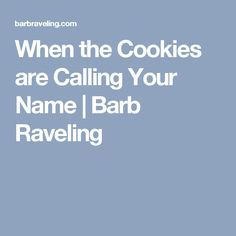 When the Cookies are Calling Your Name | Barb Raveling