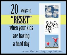 20 ways to reset when your kids are having a bad day...these are awesome...even for non-homeschooling moms!
