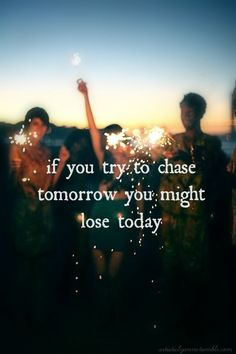 If you try to chase tomorrow you might lose today - Cal Shapiro of Timeflies from their Wagon Wheel Remix
