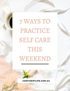 Click through to reduce your stress and practice some great self care this weekend!  http://www.confidentlife.com.au/7-ways-practice-self-care-weekend/