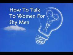 How To Talk To Women For Shy Men - Make Women Want You