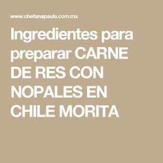 Ingredientes para preparar CARNE DE RES CON NOPALES EN CHILE MORITA